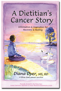 A Dietitian's Cancer Story:  Information and Inspiration For Recovery and Healing from a 3-Time Cancer Survivor