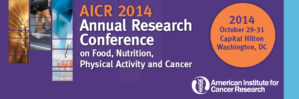 AICR Annual Research Conference on Food, Nutrition, Physical Activity and Cancer. October 29-31, Capital Hilton, Washington DC