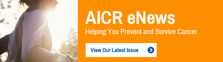 AICR eNews: Helping you prevent and survive cancer