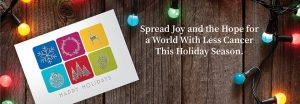 """spread joy and the hope for a world with less cancer this holiday season"" banner"