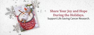 """Share your joy and hope during the holidays. Support life saving cancer research."" banner"